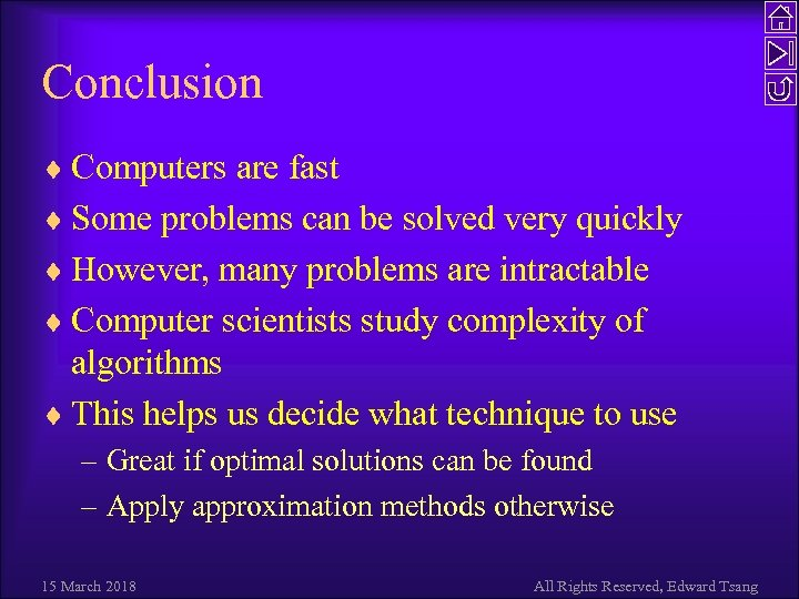 Conclusion ¨ Computers are fast ¨ Some problems can be solved very quickly ¨