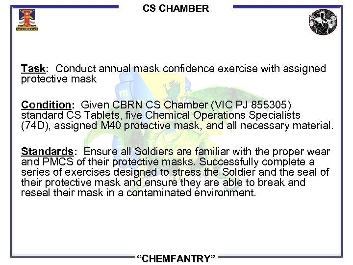 CS CHAMBER Task: Conduct annual mask confidence exercise with assigned protective mask Condition: Given