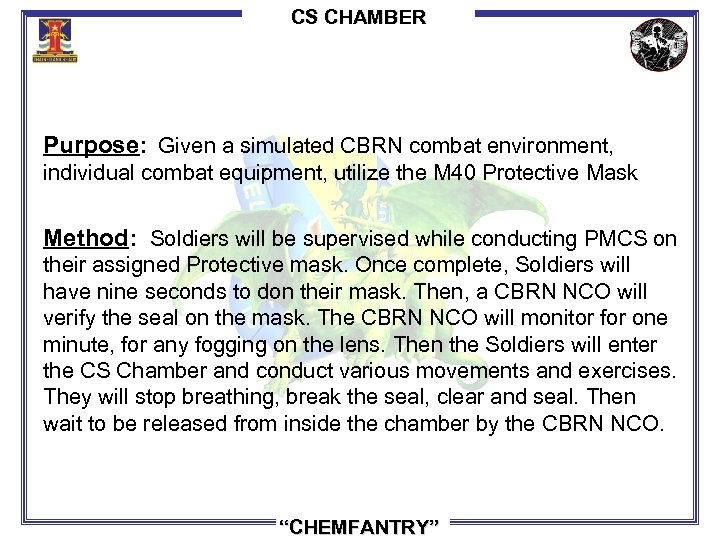 CS CHAMBER Purpose: Given a simulated CBRN combat environment, individual combat equipment, utilize the
