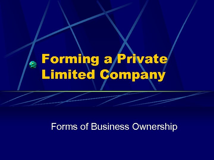 Forming a Private Limited Company Forms of Business Ownership