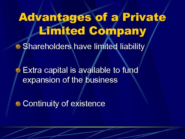 Advantages of a Private Limited Company Shareholders have limited liability Extra capital is available