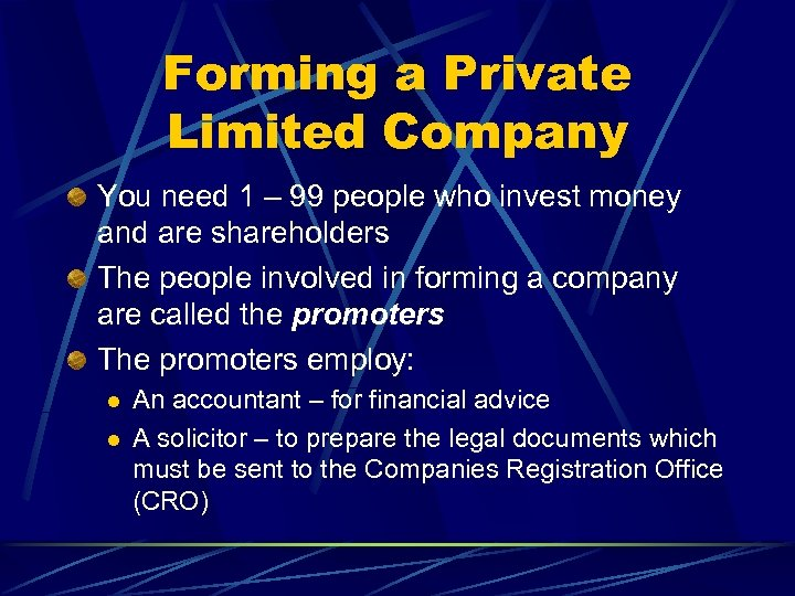 Forming a Private Limited Company You need 1 – 99 people who invest money
