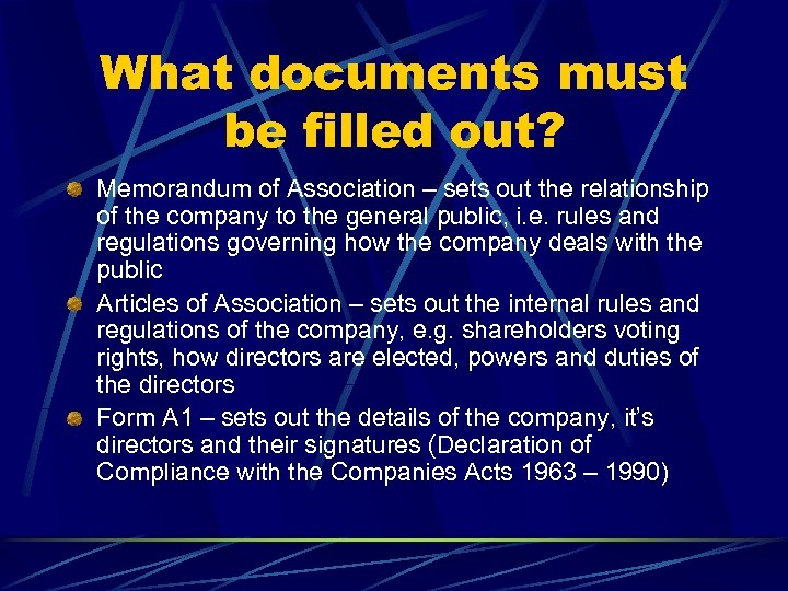 What documents must be filled out? Memorandum of Association – sets out the relationship