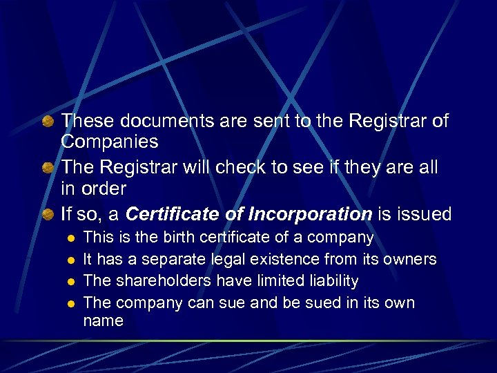 These documents are sent to the Registrar of Companies The Registrar will check to