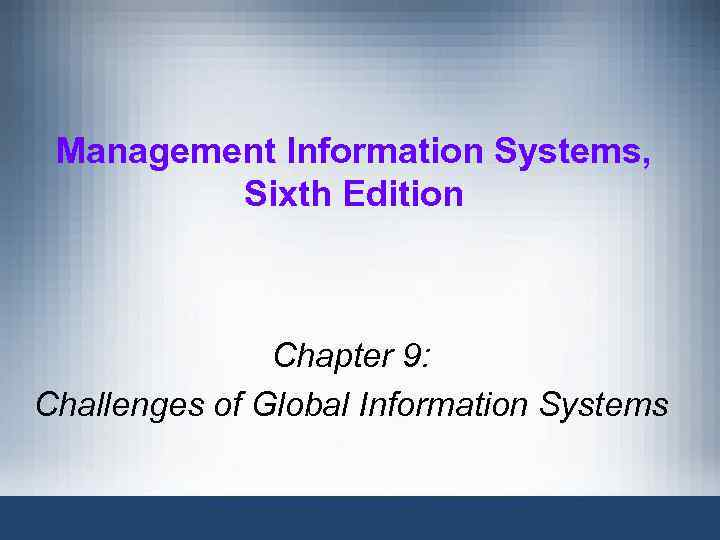 Management Information Systems, Sixth Edition Chapter 9: Challenges of Global Information Systems