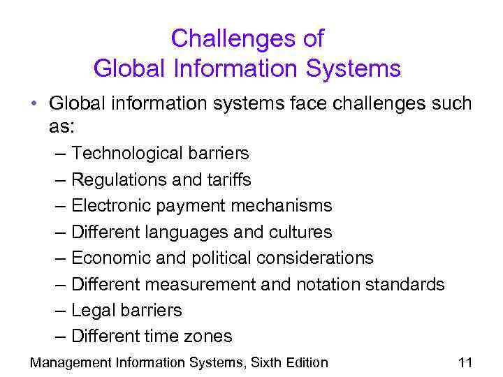 Challenges of Global Information Systems • Global information systems face challenges such as: –