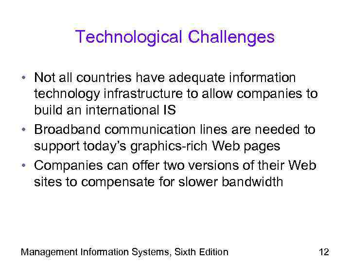 Technological Challenges • Not all countries have adequate information technology infrastructure to allow companies