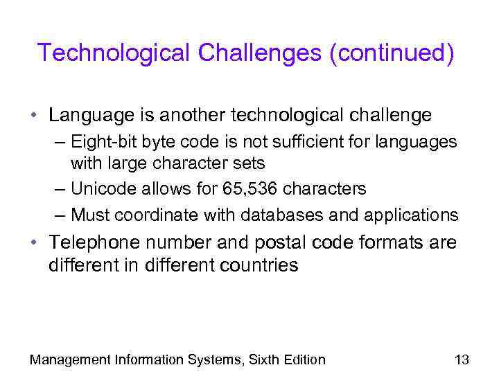 Technological Challenges (continued) • Language is another technological challenge – Eight-bit byte code is