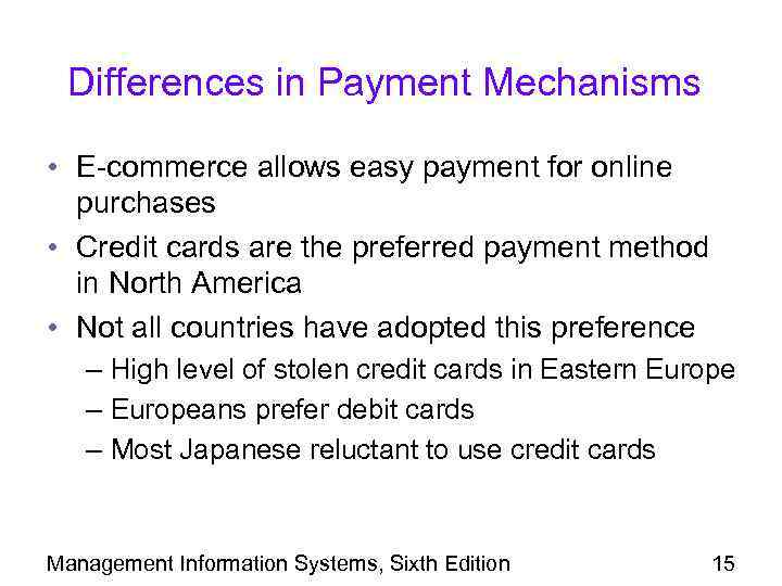 Differences in Payment Mechanisms • E-commerce allows easy payment for online purchases • Credit