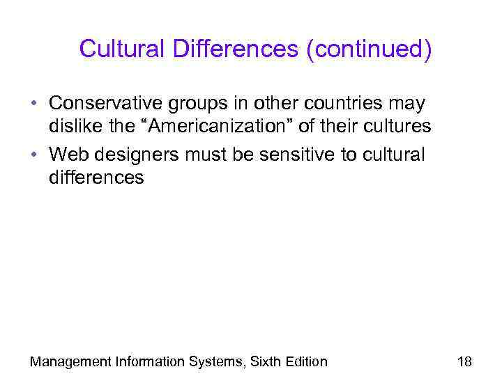 """Cultural Differences (continued) • Conservative groups in other countries may dislike the """"Americanization"""" of"""