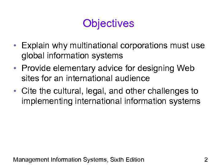 Objectives • Explain why multinational corporations must use global information systems • Provide elementary