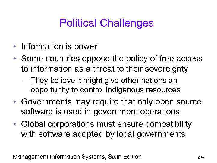 Political Challenges • Information is power • Some countries oppose the policy of free
