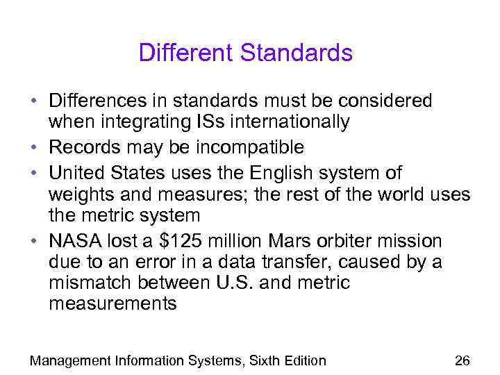 Different Standards • Differences in standards must be considered when integrating ISs internationally •