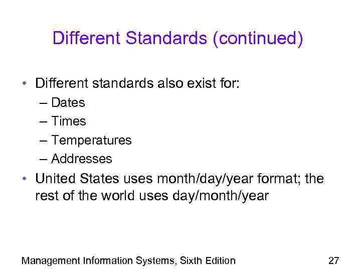 Different Standards (continued) • Different standards also exist for: – Dates – Times –