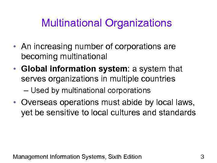 Multinational Organizations • An increasing number of corporations are becoming multinational • Global information