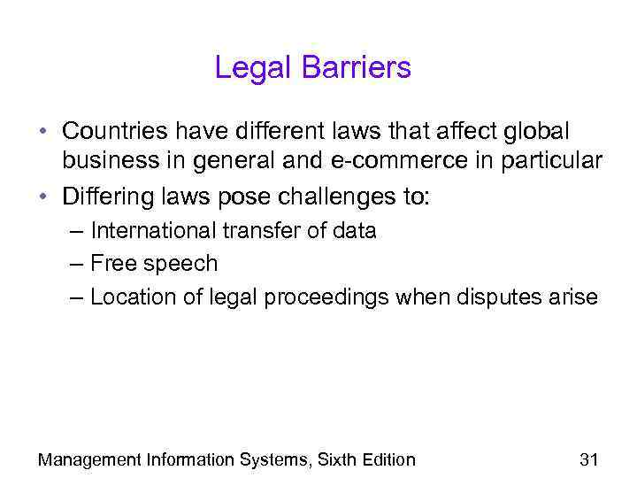Legal Barriers • Countries have different laws that affect global business in general and