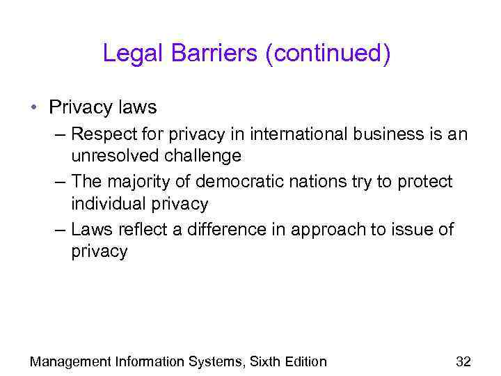 Legal Barriers (continued) • Privacy laws – Respect for privacy in international business is