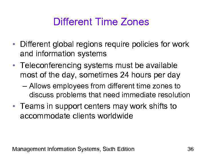 Different Time Zones • Different global regions require policies for work and information systems