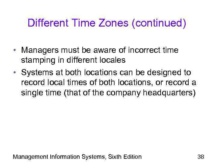 Different Time Zones (continued) • Managers must be aware of incorrect time stamping in