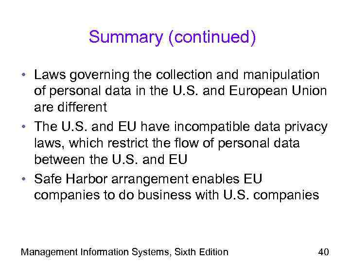 Summary (continued) • Laws governing the collection and manipulation of personal data in the