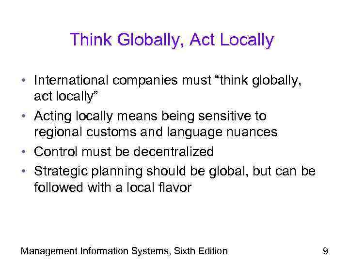 "Think Globally, Act Locally • International companies must ""think globally, act locally"" • Acting"