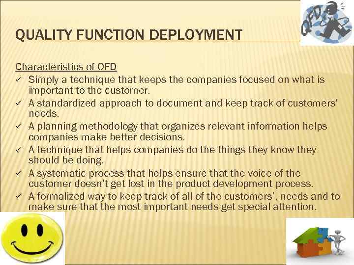 QUALITY FUNCTION DEPLOYMENT Characteristics of QFD ü Simply a technique that keeps the companies