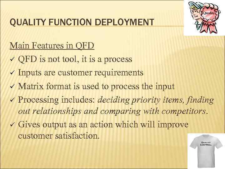 QUALITY FUNCTION DEPLOYMENT Main Features in QFD ü QFD is not tool, it is