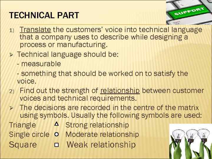 TECHNICAL PART Translate the customers' voice into technical language that a company uses to