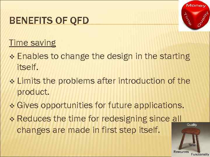BENEFITS OF QFD Time saving v Enables to change the design in the starting