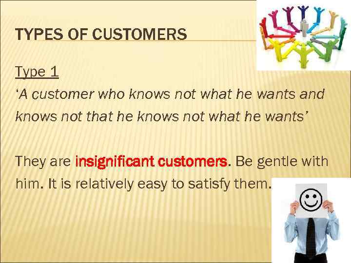 TYPES OF CUSTOMERS Type 1 'A customer who knows not what he wants and