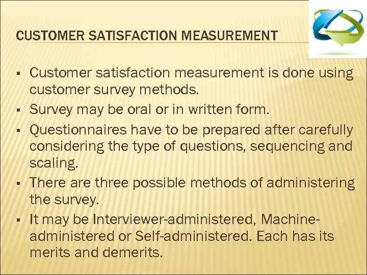 CUSTOMER SATISFACTION MEASUREMENT § § § Customer satisfaction measurement is done using customer survey