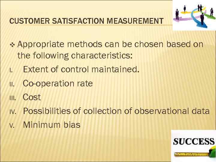 CUSTOMER SATISFACTION MEASUREMENT v Appropriate methods can be chosen based on the following characteristics: