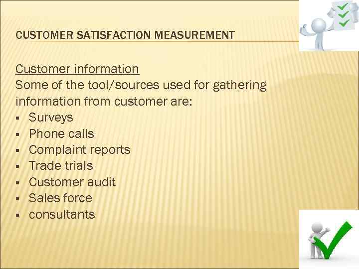 CUSTOMER SATISFACTION MEASUREMENT Customer information Some of the tool/sources used for gathering information from