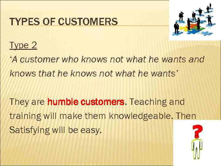 TYPES OF CUSTOMERS Type 2 'A customer who knows not what he wants and