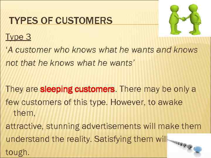 TYPES OF CUSTOMERS Type 3 'A customer who knows what he wants and knows