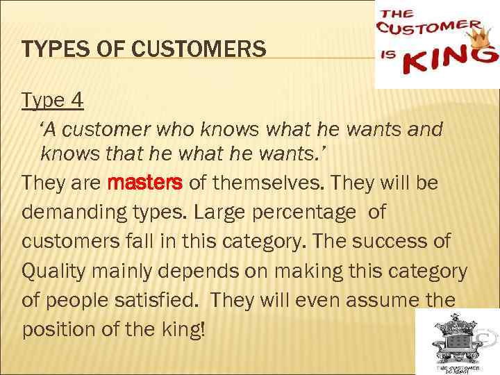 TYPES OF CUSTOMERS Type 4 'A customer who knows what he wants and knows