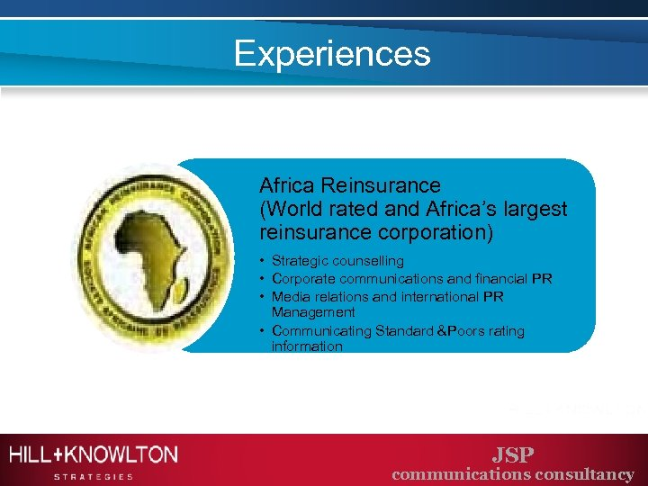 Experiences Africa Reinsurance (World rated and Africa's largest reinsurance corporation) • Strategic counselling •