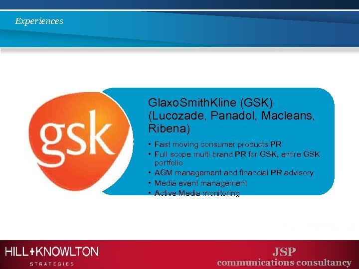 Experiences Glaxo. Smith. Kline (GSK) (Lucozade, Panadol, Macleans, Ribena) • Fast moving consumer products