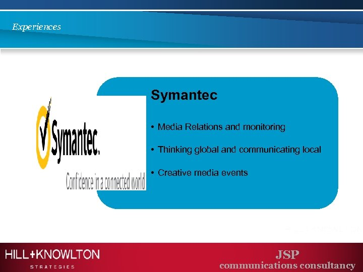 Experiences Symantec • Media Relations and monitoring • Thinking global and communicating local •