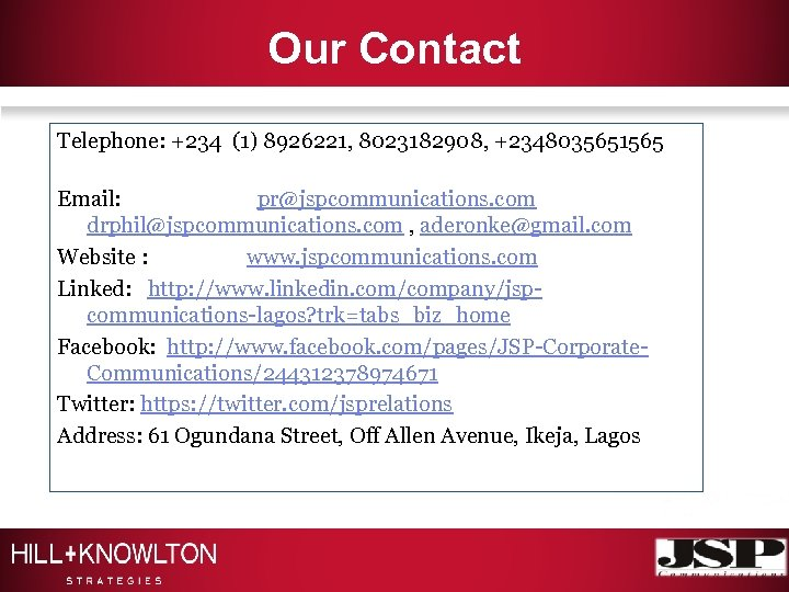 Our Contact Telephone: +234 (1) 8926221, 8023182908, +2348035651565 Email: pr@jspcommunications. com drphil@jspcommunications. com ,