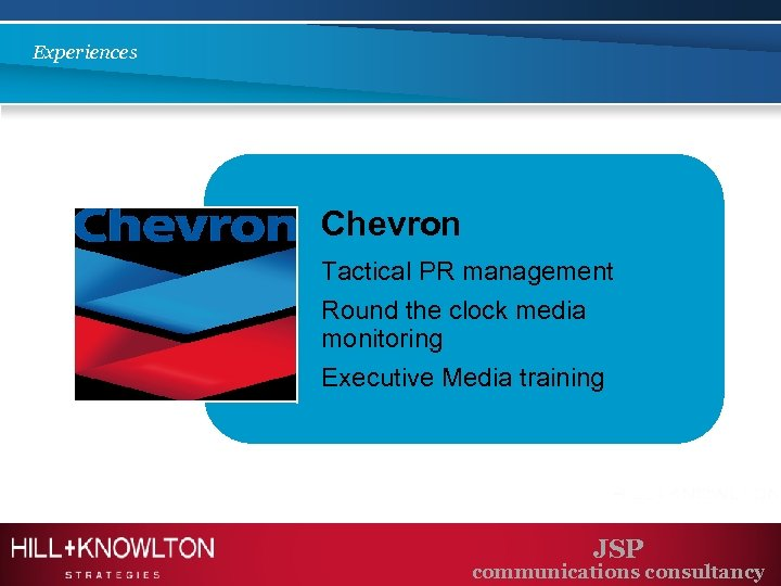 Experiences Chevron Tactical PR management Round the clock media monitoring Executive Media training JSP