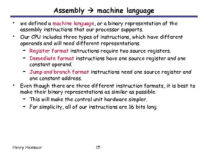Assembly machine language • • • we defined a machine language, or a binary