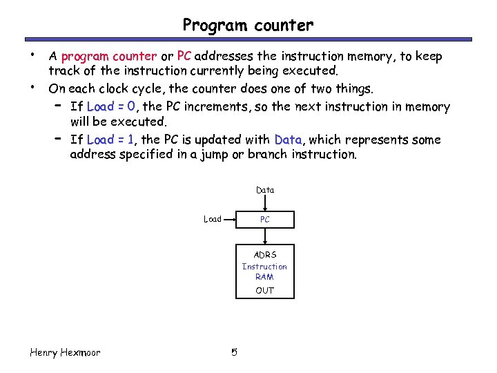 Program counter • • A program counter or PC addresses the instruction memory, to