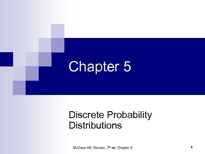 Chapter 5 Discrete Probability Distributions Mc. Graw-Hill, Bluman, 7 th ed, Chapter 5 1