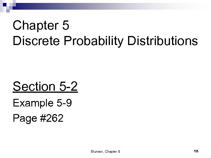 Chapter 5 Discrete Probability Distributions Section 5 -2 Example 5 -9 Page #262 Bluman,