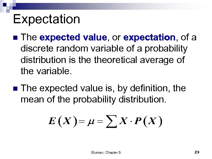Expectation n The expected value, or expectation, of a value expectation discrete random variable