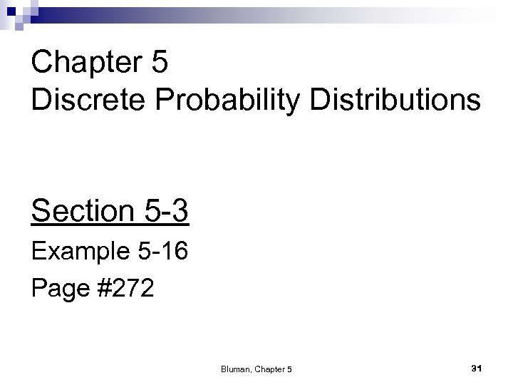 Chapter 5 Discrete Probability Distributions Section 5 -3 Example 5 -16 Page #272 Bluman,