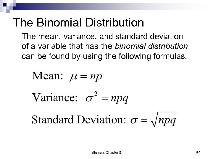 The Binomial Distribution The mean, variance, and standard deviation of a variable that has