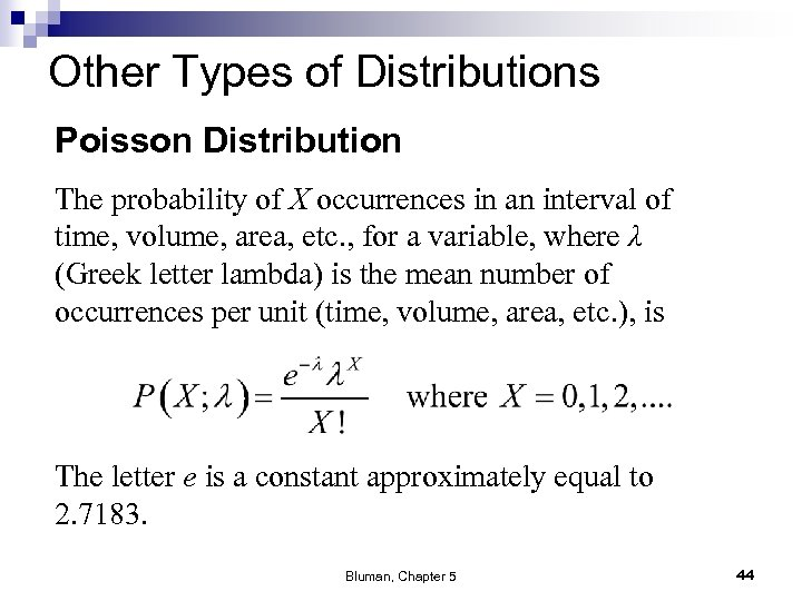 Other Types of Distributions Poisson Distribution The probability of X occurrences in an interval