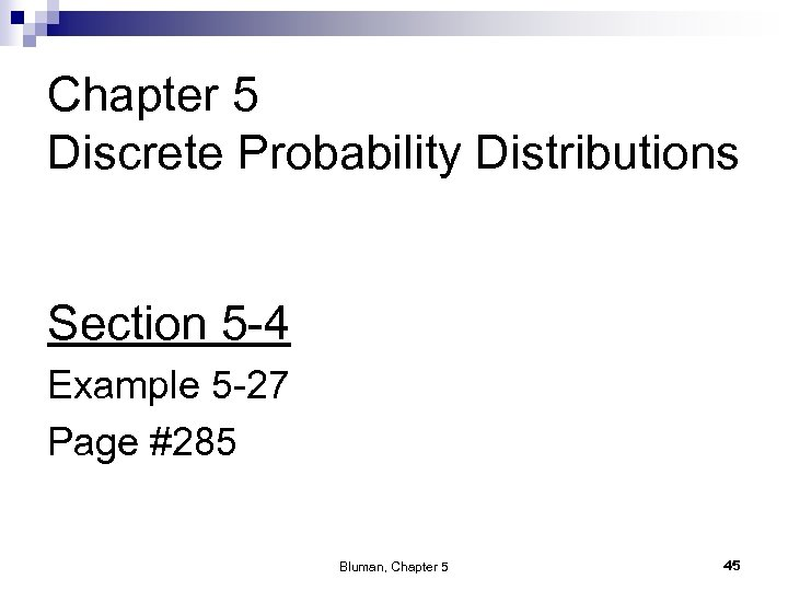 Chapter 5 Discrete Probability Distributions Section 5 -4 Example 5 -27 Page #285 Bluman,